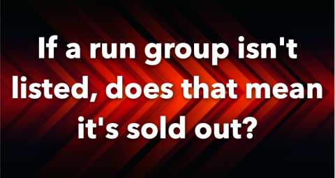 If a run group isn't listed, does that mean it's sold out?